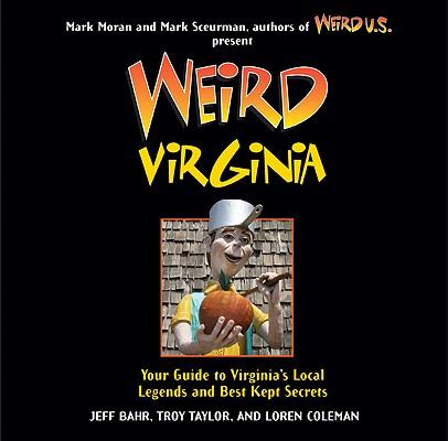 Weird Virginia By Bahr, Jeff/ Taylor, Troy/ Coleman, Loren/ Sceurman, Mark (EDT)/ Moran, Mark (EDT)